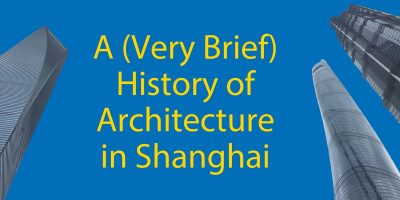 A (Very Brief) History of Architecture in Shanghai 🏢